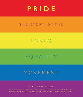 Pride: The Story of the LGBTQ Equality Movement by Matthew Todd