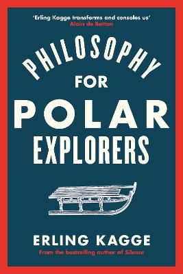 Philosophy for Polar Explorers: Sixteen Life Lessons to Help You Take Stock and Recalibrate book