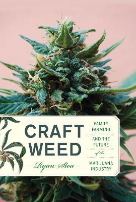 Craft Weed: Family Farming and the Future of the Marijuana Industry book