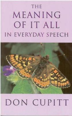 Meaning of it All in Everyday Speech by Don Cupitt