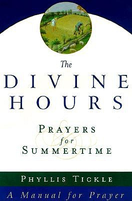 Divine Hours: v. 1: Prayers for Summertime by Phyllis Tickle