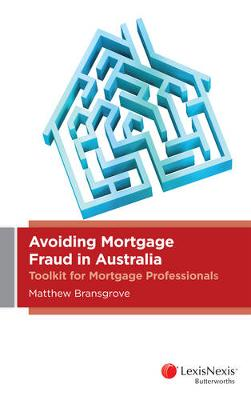 Avoiding Mortgage Fraud in Australia: Toolkit for Mortgage Professionals by Bransgrove