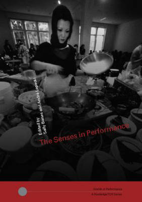The Senses in Performance by Sally Banes