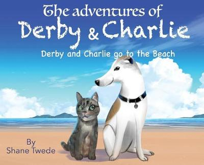 The Adventures of Derby & Charlie: Derby & Charlie Go to the Beach-The Power of Influence by Shane K Twede