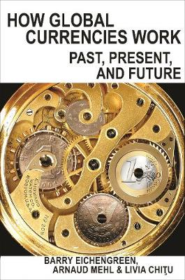 How Global Currencies Work: Past, Present, and Future by Barry Eichengreen
