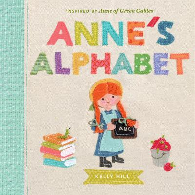 Anne's Alphabet: Inspired by Anne of Green Gables by Kelly Hill
