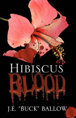 Hibiscus Blood by J E Buck Ballow