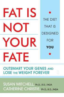 Fat Is Not Your Fate by Catherine Christie