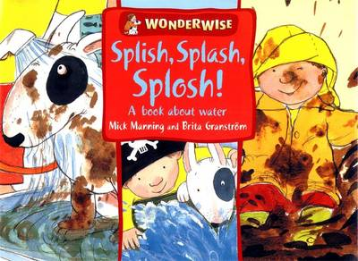 Splish, Splash, Splosh: A Book About Water by Mick Manning