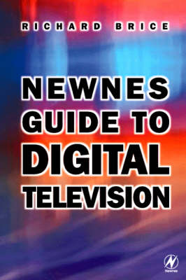 Newnes Guide to Digital Television by Richard Brice