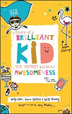 Diary of a Brilliant Kid: Top Secret Guide to Awesomeness by Gavin Oattes
