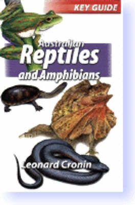 Australian Reptiles and Amphibians: Key Guide Australian Reptiles and Amphibians by Leonard Cronin