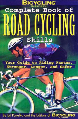 Bicycling Magazine's Complete Book of Road Cycling Skills by Ed Pavelka