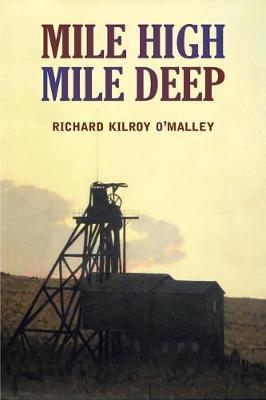Mile High Mile Deep by Richard K O'Malley