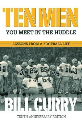 Ten Men You Meet in the Huddle: Lessons from a Football Life by Bill Curry