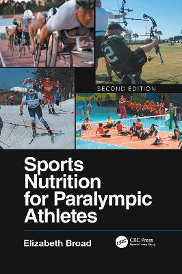 Sports Nutrition for Paralympic Athletes, Second Edition by Elizabeth Broad