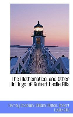 The Mathematical and Other Writings of Robert Leslie Ellis book