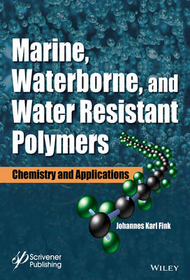 Marine, Waterborne and Water-Resistant Polymers by Johannes Karl Fink
