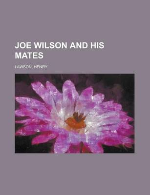Joe Wilson and His Mates by Henry Lawson