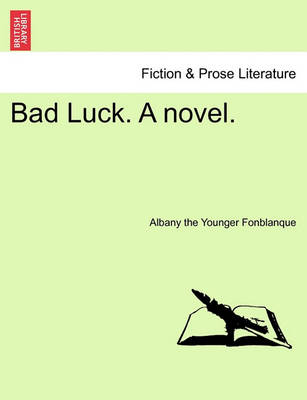 Bad Luck. a Novel. by Albany The Younger Fonblanque