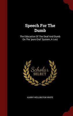 Speech for the Dumb by Harry Wellington White