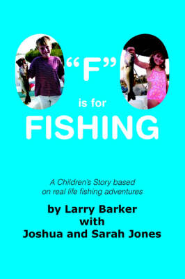 """F"" is for Fishing by Larry Barker with Joshua and Sarah Jones"