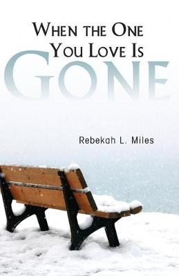 When the One You Love is Gone by Rebekah L. Miles
