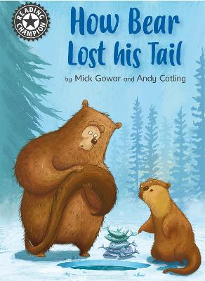 Reading Champion: How Bear Lost His Tail: Independent Reading 11 by Mick Gowar