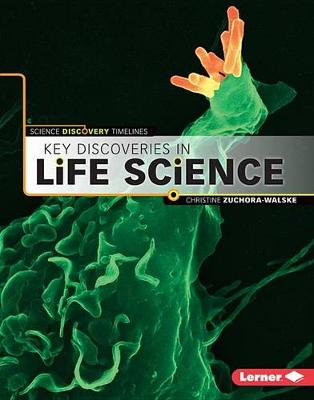 Key Discoveries in Life Science by Christine Zuchora-Walske