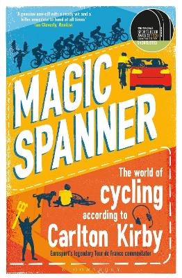 Magic Spanner: The World of Cycling According to Carlton Kirby by Carlton Kirby