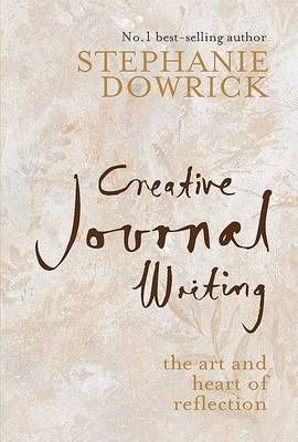 Creative Journal Writing by Stephanie Dowrick