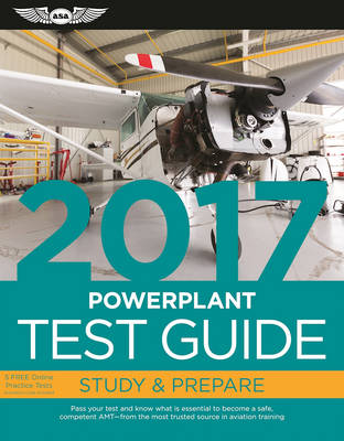 Powerplant Test Guide 2017 Book and Tutorial Software Bundle: Pass your test and know what is essential to become a safe, competent AMT   from the most trusted source in aviation training by ASA Test Prep Board