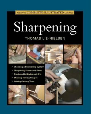 Taunton's Complete Illustrated Guide to Sharpening by Thomas Lie-Nielsen