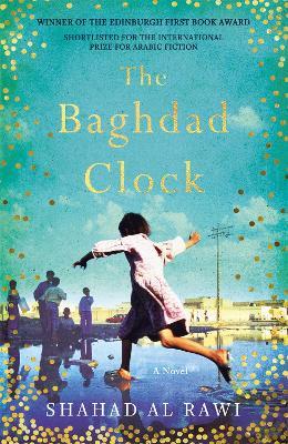 The Baghdad Clock: Winner of the Edinburgh First Book Award by Shahad Al Rawi