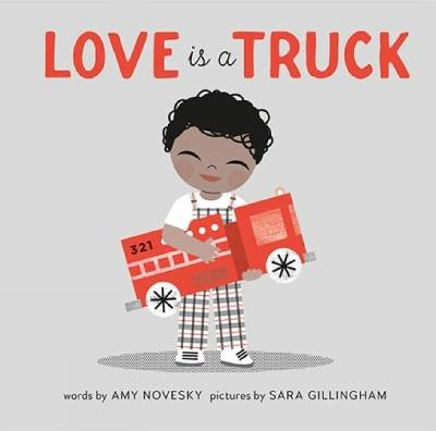 Love Is a Truck by Amy Novesky