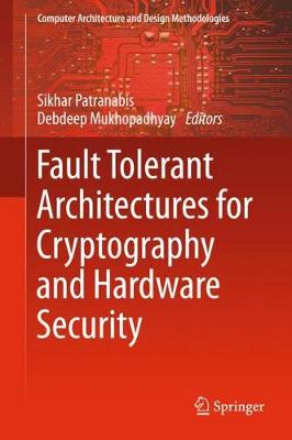 Fault Tolerant Architectures for Cryptography and Hardware Security by Debdeep Mukhopadhyay