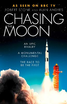 Chasing the Moon: The Story of the Space Race - from Arthur C. Clarke to the Apollo landings by Robert Stone