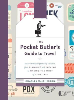 The Pocket Butler's Guide To Travel: Essential Advice for Every Traveller: from Planning and Packing to Making the Most of Your Trip book