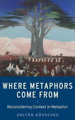Where Metaphors Come From by Zoltan Kovecses