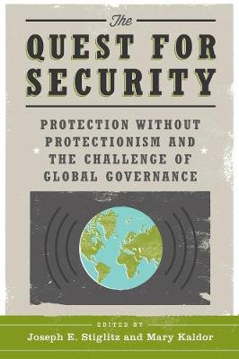 The Quest for Security: Protection Without Protectionism and the Challenge of Global Governance by Joseph E. Stiglitz