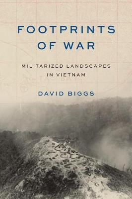 Footprints of War: Militarized Landscapes in Vietnam by Andrew Biggs