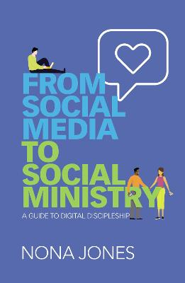 From Social Media to Social Ministry: A Guide to Digital Discipleship by Nona Jones