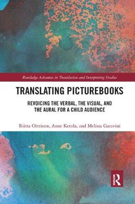 Translating Picturebooks: Revoicing the Verbal, the Visual and the Aural for a Child Audience by Riitta Oittinen
