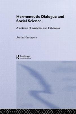 Hermeneutic Dialogue and Social Science by Austin Harrington