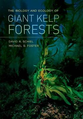 The Biology and Ecology of Giant Kelp Forests by David R. Schiel