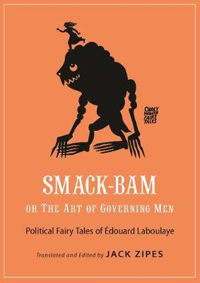 Smack-Bam, or The Art of Governing Men: Political Fairy Tales of Edouard Laboulaye by Edouard Laboulaye
