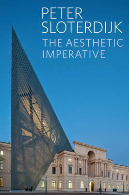 The Aesthetic Imperative - Writings on Art by Peter Sloterdijk