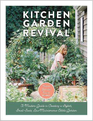 Kitchen Garden Revival: A modern guide to creating a stylish, small-scale, low-maintenance, edible garden by Nicole Johnsey Burke