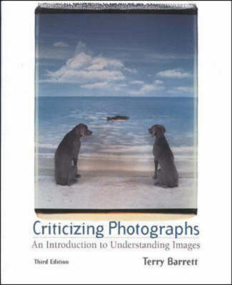 Criticizing Photographs: An Introduction to Understanding Images by Terry Barrett