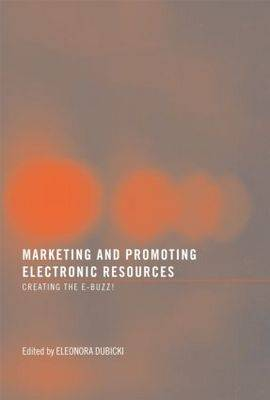 Marketing and Promoting Electronic Resources by Eleonora I. Dubicki